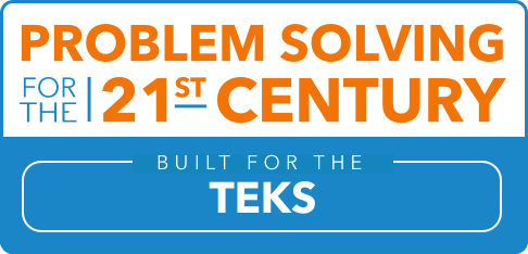 Problem Solving for the 21st Century: Built for the TEKS
